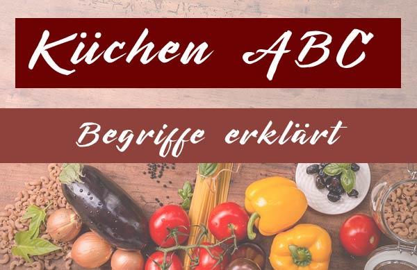 Küchen ABC – Küchenbegriffe erklärt